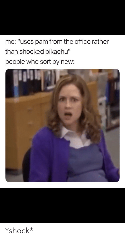 Funny, Pikachu, and The Office: me: *uses pam from the office rather  than shocked pikachu*  people who sort by new: *shock*