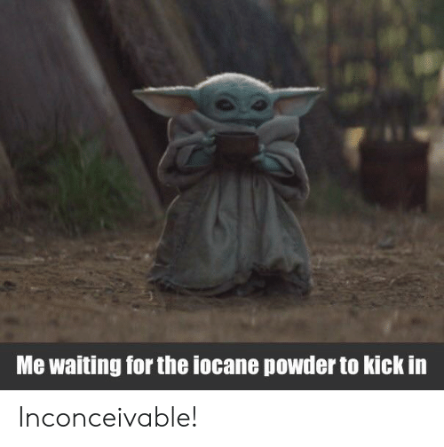 inconceivable: Me waiting for the iocane powder to kick in Inconceivable!