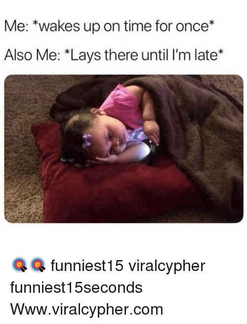 Funny, Lay's, and Time: Me: *wakes up on time for once*  Also Me: *Lays there until I'm late* 🎯🎯 funniest15 viralcypher funniest15seconds Www.viralcypher.com