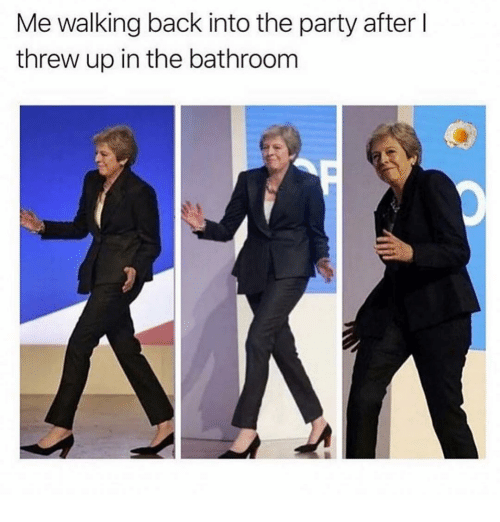 Party, Girl Memes, and Back: Me walking back into the party after l  threw up in the bathroom