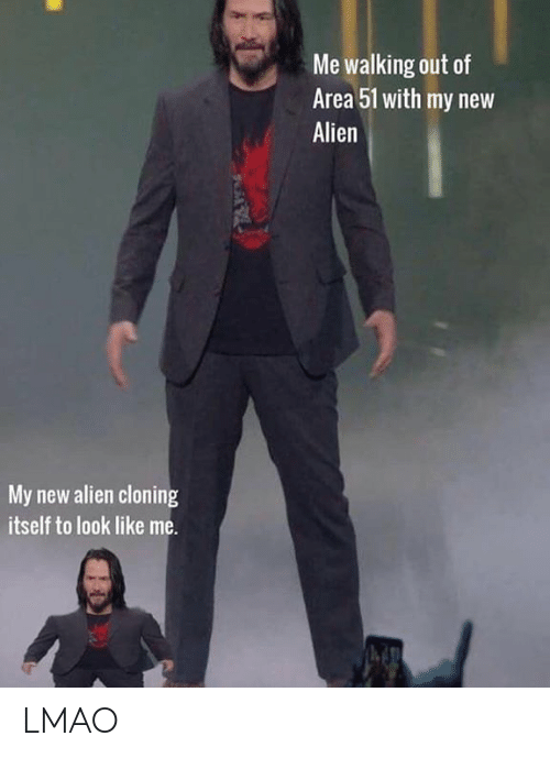 Lmao, Alien, and Dank Memes: Me walking out of  Area 51 with my new  Alien  My new alien cloning  itself to look like me. LMAO