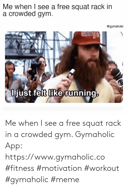 Gym: Me when I see a free squat rack in a crowded gym.  Gymaholic App: https://www.gymaholic.co  #fitness #motivation #workout #gymaholic #meme