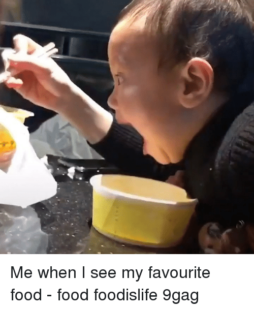 9gag, Food, and Memes: Me when I see my favourite food - food foodislife 9gag