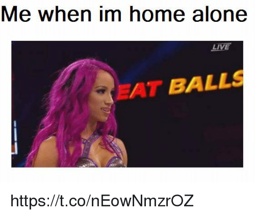 Im Home Alone: Me when im home alone  LIVE  EAT BALLS https://t.co/nEowNmzrOZ