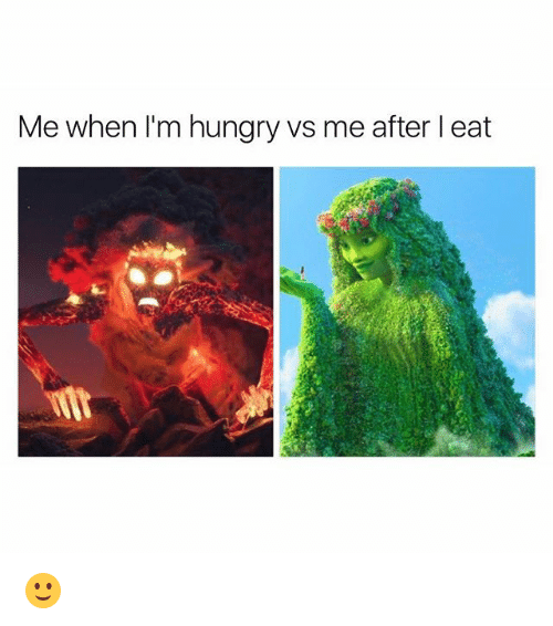 Hungry, Memes, and 🤖: Me when I'm hungry vs rm  e after l eat 🙂
