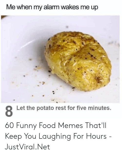 Potato: Me when my alarm wakes me up  Let the potato rest for five minutes. 60 Funny Food Memes That'll Keep You Laughing For Hours - JustViral.Net
