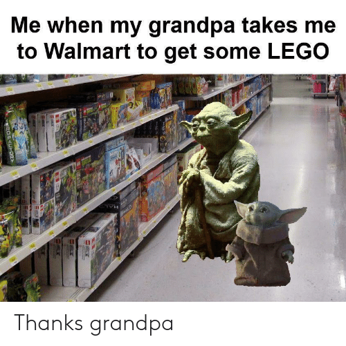 Lego, Walmart, and Grandpa: Me when my grandpa takes me  to Walmart to get some LEGO  HALD  ROUAUH0R Thanks grandpa