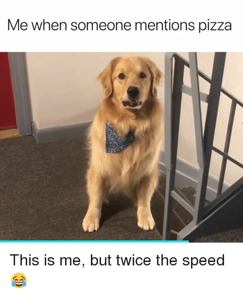 Pizza, Speed, and This: Me when someone mentions pizza This is me, but twice the speed 😂