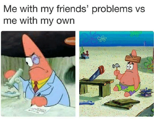 Friends, Own, and  Problems: Me with my friends' problems vs  me with my own