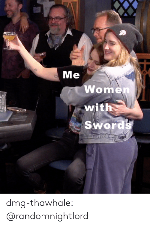 Tumblr, Blog, and Women: Me  Women  with  Swords dmg-thawhale:  @randomnightlord