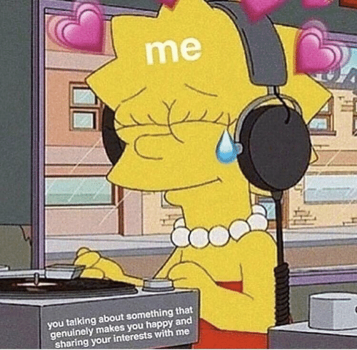 Happy, You, and Sharing: me  you talking about something that  genuinely makes you happy and  sharing your interests with me
