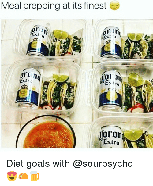 Funny, Goals, and Diet: Meal prepping at its finest  xi  Extr  Extra Diet goals with @sourpsycho 😍🌮🍺