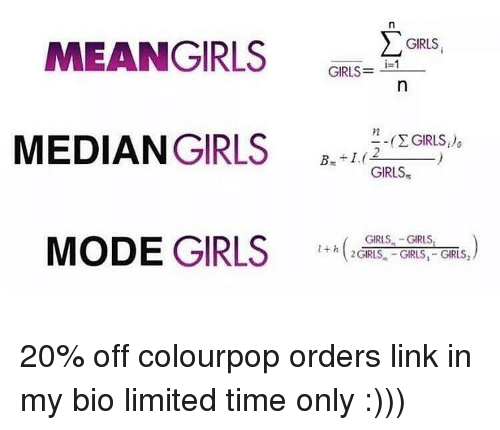 Girls, Memes, and Limited: MEANGIRLS  MEDIANGIRLS  MODE GIRLS  GIRLS  i=1  12  GIRLS:  BH(2.  GIRLS-GIRLS  t+ h 20% off colourpop orders link in my bio limited time only :)))