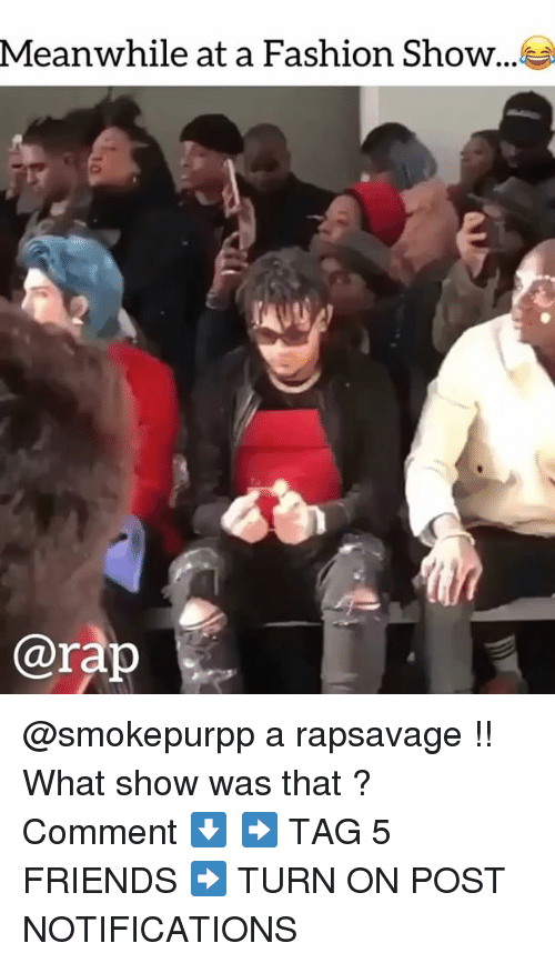 Fashion, Friends, and Memes: Meanwhile at a Fashion Show ..  arap @smokepurpp a rapsavage !! What show was that ? Comment ⬇️ ➡️ TAG 5 FRIENDS ➡️ TURN ON POST NOTIFICATIONS