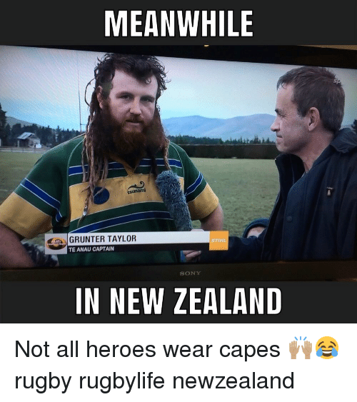 Sony, Heroes, and New Zealand: MEANWHILE  GRUNTER TAYLOR  STIHL  TE ANAU CAPTAIN  SONY  IN NEW ZEALAND Not all heroes wear capes 🙌🏽😂 rugby rugbylife newzealand