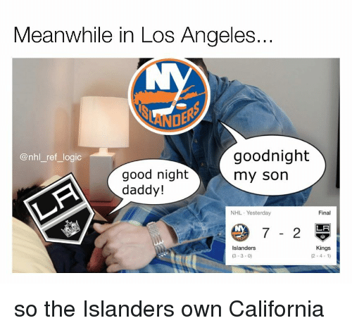 Logic, Memes, and National Hockey League (NHL): Meanwhile in  Los Angeles  DE  goodnight  my son  @nhl_ref_logic  good night  daddy!  NHL Yesterday  Final  LA  Islanders  (3-3-0)  Kings  (2-4-1 so the Islanders own California