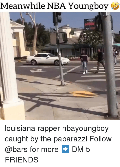 Friends, Memes, and Nba: Meanwhile NBA Youngboy louisiana rapper nbayoungboy caught by the paparazzi Follow @bars for more ➡️ DM 5 FRIENDS