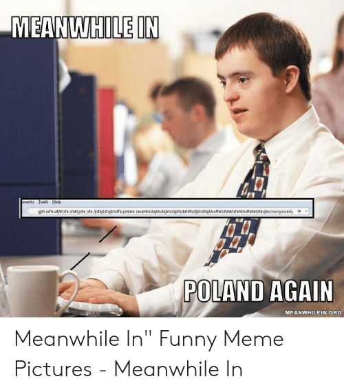 """Funny, Meme, and Pictures: MEANWHILEIN  POLAND AGAIN  MEANWHILEIN ORG Meanwhile In"""" Funny Meme Pictures - Meanwhile In"""