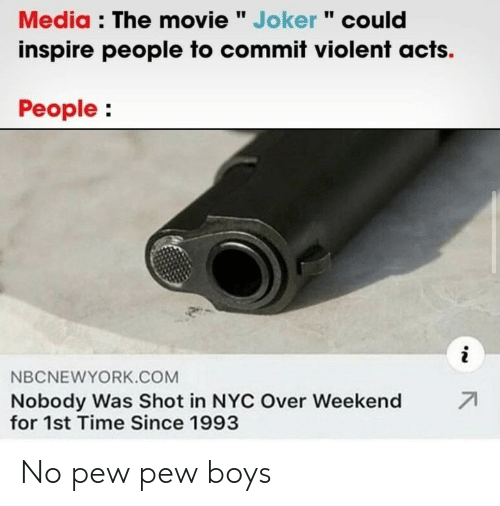 "nyc: Media : The movie "" Joker "" could  inspire people to commit violent acts.  People:  i  NBCNEWYORK.COM  71  Nobody Was Shot in NYC Over Weekend  for 1st Time Since 1993 No pew pew boys"