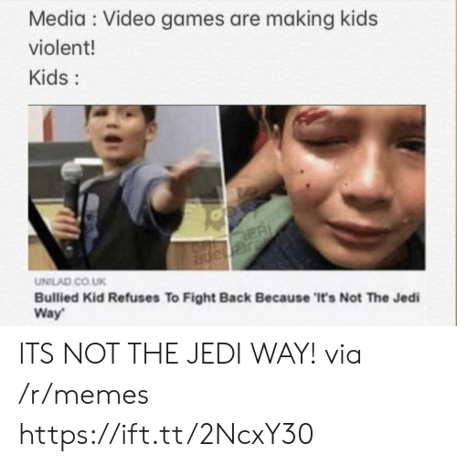 unilad: Media Video games are making kids  violent!  Kids:  ER  JGnape  UNILAD CO.UK  Bullied Kid Refuses To Fight Back Because 'It's Not The Jedi  Way ITS NOT THE JEDI WAY! via /r/memes https://ift.tt/2NcxY30