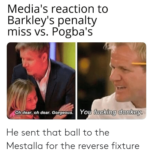 Donkey, Fucking, and Soccer: Media's reaction to  Barkley's penalty  miss vs. Pogba's  fucking donkey.  Oh doar, oh dear. Gorgeous. He sent that ball to the Mestalla for the reverse fixture