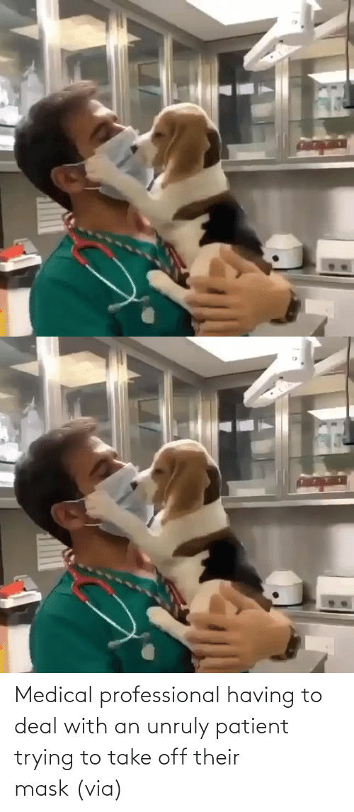 reddit: Medical professional having to deal with an unruly patient trying to take off their mask (via)