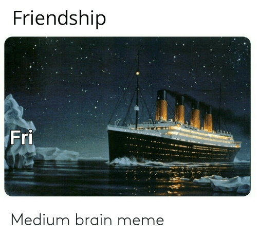 medium: Medium brain meme