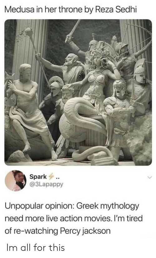 Movies, Live, and Greek: Medusa in her throne by Reza Sedhi  Spark  @3Lapappy  Unpopular opinion: Greek mythology  need more live action movies. I'm tired  of re-watching Percy jackson Im all for this