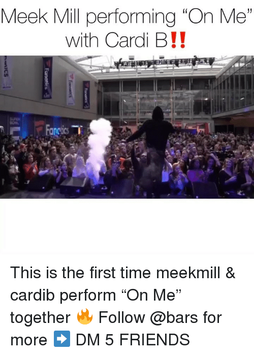 "meek: Meek Mill performing ""On Me""  with Cardi B!! This is the first time meekmill & cardib perform ""On Me"" together 🔥 Follow @bars for more ➡️ DM 5 FRIENDS"