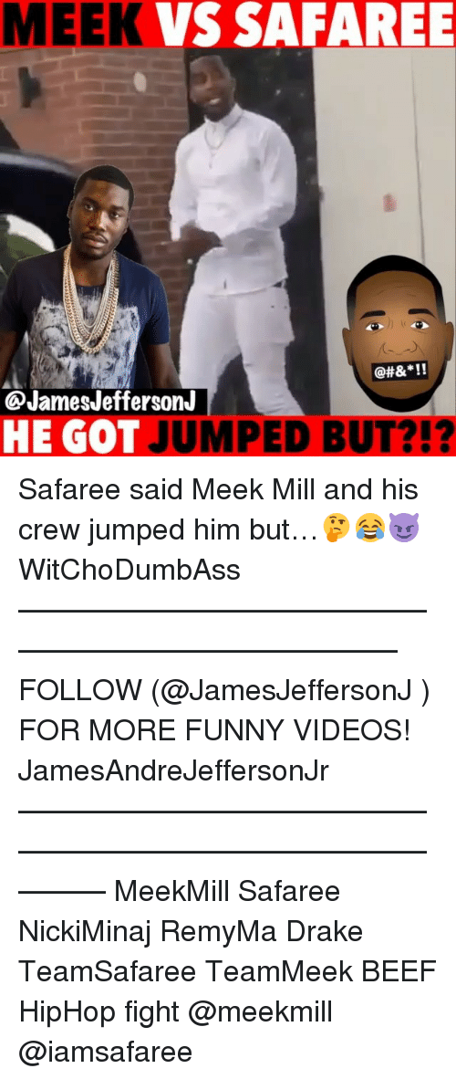 Beef, Drake, and Funny: MEEK VS SAFAREE  @JamesJeffersonJ  HE GOT JUMPED BUT?!? Safaree said Meek Mill and his crew jumped him but…🤔😂😈 WitChoDumbAss ——————————————————————————— FOLLOW (@JamesJeffersonJ ) FOR MORE FUNNY VIDEOS! JamesAndreJeffersonJr ——————————————————————————————— MeekMill Safaree NickiMinaj RemyMa Drake TeamSafaree TeamMeek BEEF HipHop fight @meekmill @iamsafaree