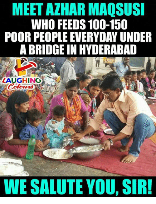 Anaconda, Indianpeoplefacebook, and Who: MEET AZHAR MAQSUSI  WHO FEEDS 100-150  POOR PEOPLE EVERYDAY UNDER  A BRIDGE IN HYDERABAD  LAUGHING  WE SALUTE YOU, SIR!