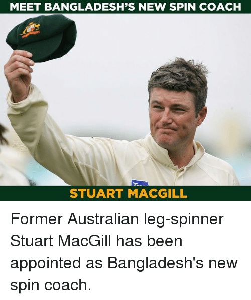Memes, Australian, and Been: MEET BANGLADESH'S NEW SPIN COACH  STUART MACGILL Former Australian leg-spinner Stuart MacGill has been appointed as Bangladesh's new spin coach.