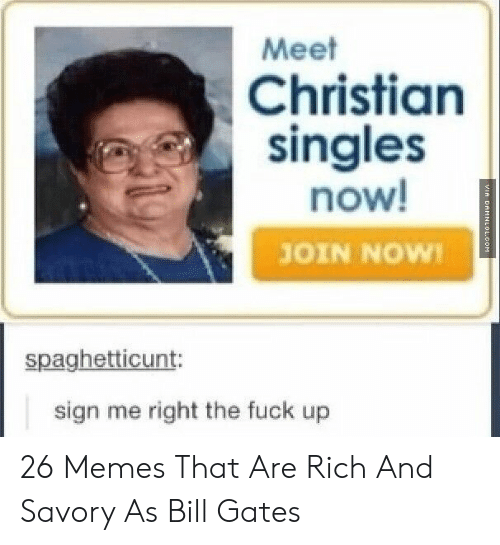 Bill Gates, Memes, and Fuck: Meet  Christian  singles  now!  JOIN NOW!  spaghetticunt:  sign me right the fuck up 26 Memes That Are Rich And Savory As Bill Gates