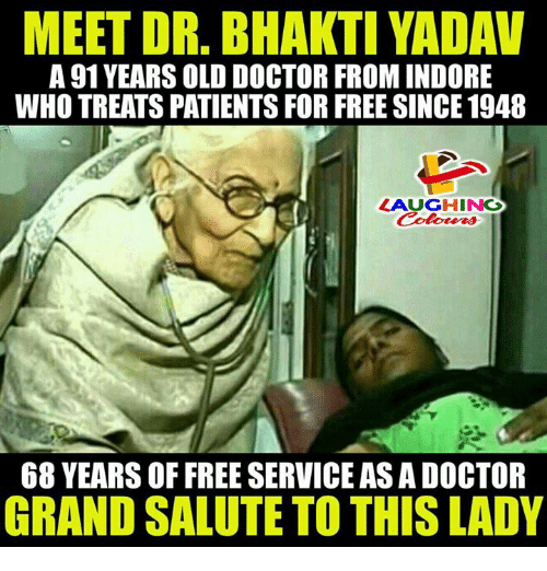 Doctor, Free, and Grand: MEET DR. BHAKTI YADAV  A 91 YEARS OLD DOCTOR FROM INDORE  WHO TREATS PATIENTS FOR FREE SINCE 1948  LAUGHINC  68 YEARS OF FREE SERVICE AS A DOCTOR  GRAND SALUTE TO THIS LADY