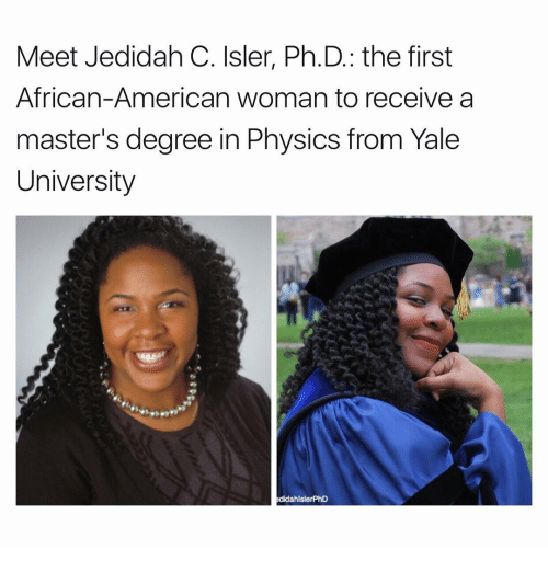 Memes, Yale University, and Yale: Meet Jedidah C. Isler, Ph.D.: the first  African-American woman to receive a  master's degree in Physics from Yale  University  adidahlslerPhD