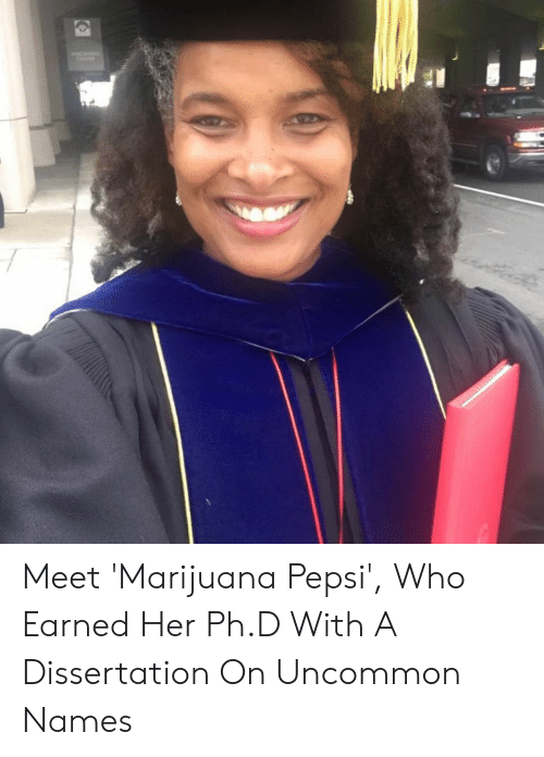 Dissertation On: Meet 'Marijuana Pepsi', Who Earned Her Ph.D With A Dissertation On Uncommon Names