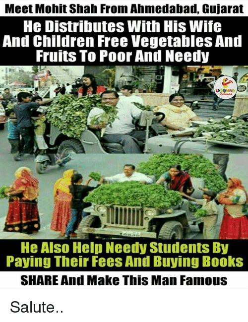 Books, Children, and Book: Meet Mohit Shah From Ahmedabad, Gujarat  He Distributes With His Wife  And Children Free Vegetables And  Fruits To Poor And Needy  He Also Help Needy Students By  Paying Their Fees And Buying Books  SHARE And Make This Man Famous Salute..