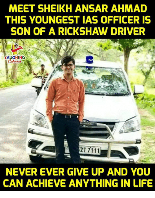 Life, Never, and Indianpeoplefacebook: MEET SHEIKH ANSAR AHMAD  THIS YOUNGEST IAS OFFICER IS  SON OF A RICKSHAW DRIVER  AUGHINO  EI  NEVER EVER GIVE UP AND YOU  CAN ACHIEVE ANYTHING IN LIFE
