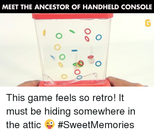 Consolence: MEET THE ANCESTOR OF HANDHELD CONSOLE  O O This game feels so retro! It must be hiding somewhere in the attic 😜 #SweetMemories