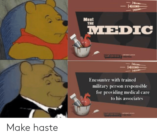 Funny, Military, and Medical: Meet  THE  MEDIC  Encounter with trained  military person responsible  for providing medical care  to his associates  totr Make haste