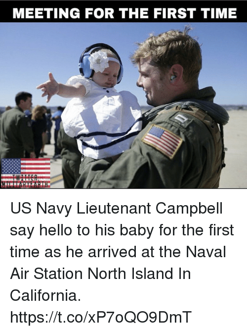 Hello, Memes, and California: MEETING FOR THE FIRST TIME US Navy Lieutenant Campbell say hello to his baby for the first time as he arrived at the Naval Air Station North Island In California. https://t.co/xP7oQO9DmT