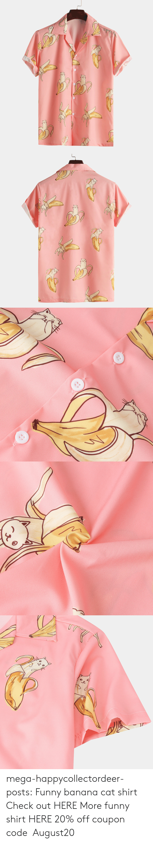 Funny, Tumblr, and Banana: mega-happycollectordeer-posts: Funny banana cat shirt Check out HERE More funny shirt HERE 20% off coupon code:August20