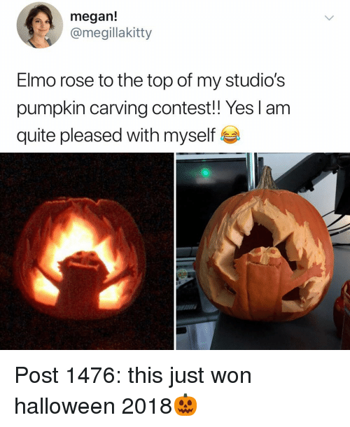 Elmo, Halloween, and Megan: megan!  @megillakitty  Elmo rose to the top of my studio's  pumpkin carving contest!! Yes lam  quite pleased with myself Post 1476: this just won halloween 2018🎃