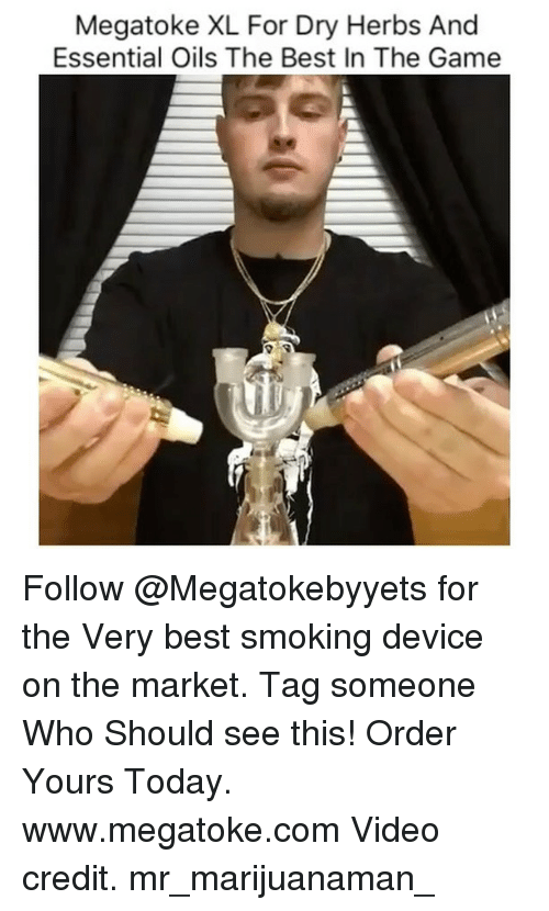 Smoking, The Game, and Weed: Megatoke XL For Dry Herbs And  Essential Oils The Best In The Game Follow @Megatokebyyets for the Very best smoking device on the market. Tag someone Who Should see this! Order Yours Today. www.megatoke.com Video credit. mr_marijuanaman_
