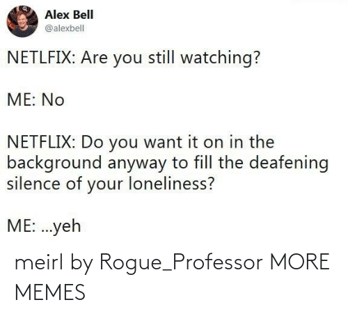 Rogue: meirl by Rogue_Professor MORE MEMES