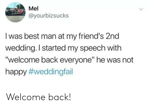 """Friends, Best, and Happy: Mel  @yourbizsucks  I was best man at my friend's 2nd  wedding. I started my speech with  """"welcome back everyone"""" he was not  happy Welcome back!"""