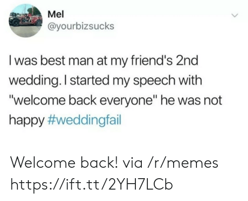 """Friends, Memes, and Best: Mel  @yourbizsucks  I was best man at my friend's 2nd  wedding. I started my speech with  """"welcome back everyone"""" he was not  happy Welcome back! via /r/memes https://ift.tt/2YH7LCb"""