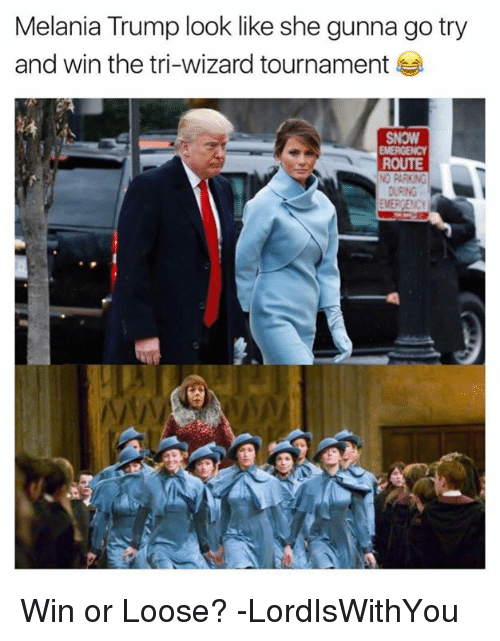Melania Trump, Memes, and Wizards: Melania Trump look like she gunna go try  and win the tri-wizard tournament  SNOW  ROUTE Win or Loose?  -LordIsWithYou