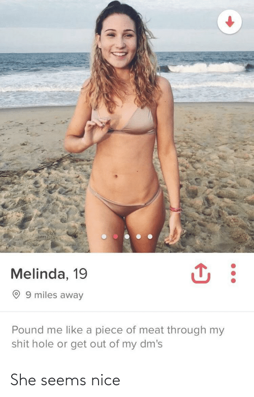 Shit, Nice, and Pound: Melinda, 19  O 9 miles away  Pound me like a piece of meat through my  shit hole or get out of my dm's She seems nice