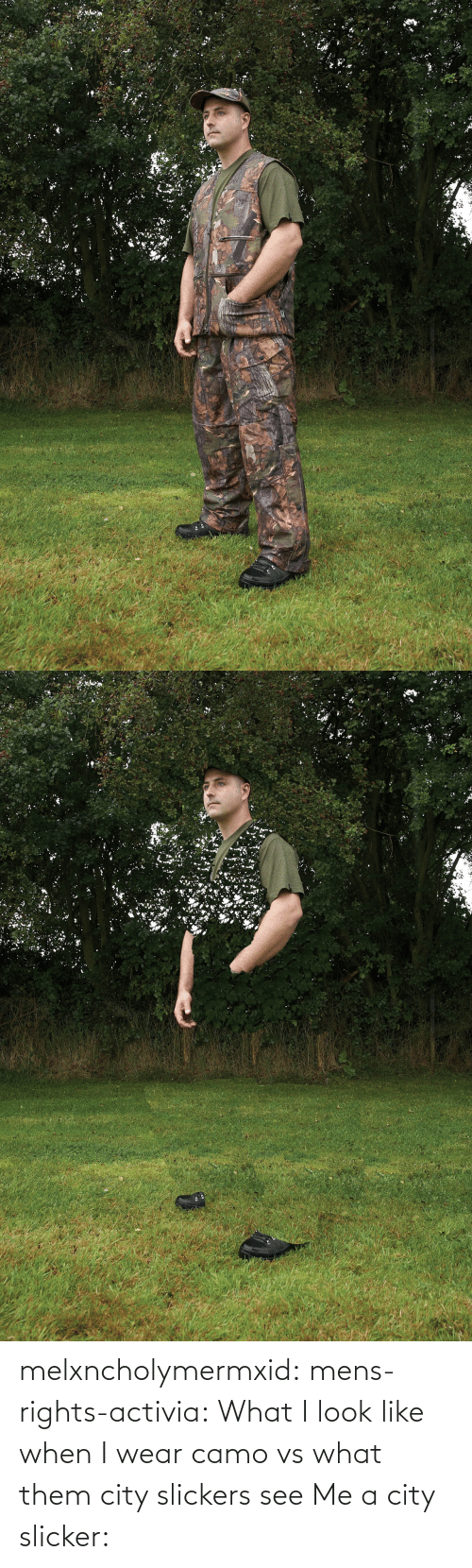 full: melxncholymermxid: mens-rights-activia:  What I look like when I wear camo vs what them city slickers see   Me a city slicker: